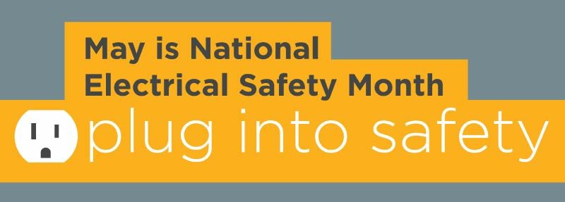 May is National Electrical Safety Month; plug into safety.